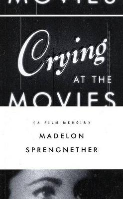 Crying at the Movies: A Film Memoir (Paperback)