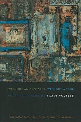 Without An Alphabet, Without A Face: Selected Poems by Saadi Youssef (Paperback)