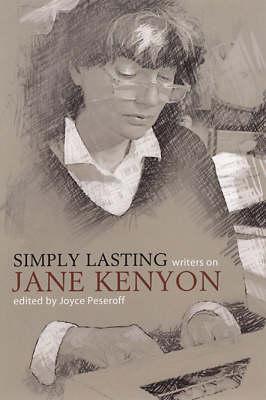 Simply Lasting: Writers on Jane Kenyon (Paperback)