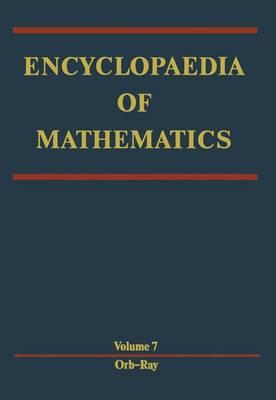 Encyclopaedia of Mathematics: Orbit - Rayleigh Equation - Encyclopaedia of Mathematics 7 (Hardback)