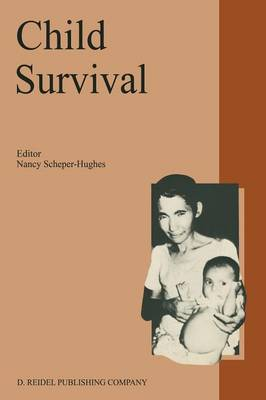 Child Survival: Anthropological Perspectives on the Treatment and Maltreatment of Children - Culture, Illness and Healing 11 (Paperback)