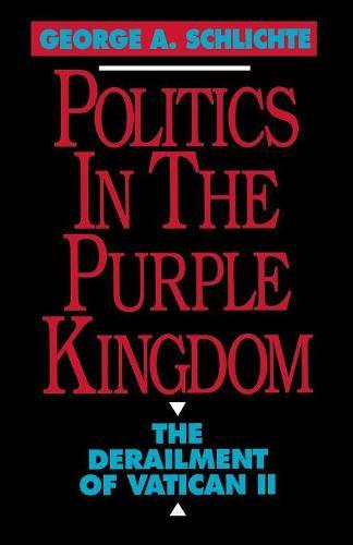 Politics in the Purple Kingdom: The Derailment of Vatican II (Paperback)