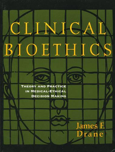 Clinical Bioethics: Theory and Practice in Medical-Ethical Decision Making (Paperback)
