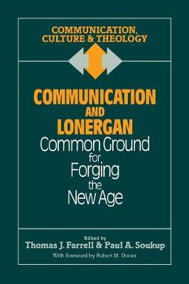Communication and Lonergan: Common Ground for Forging the New Age (Paperback)