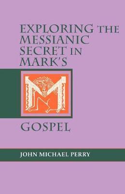 Exploring the Messianic Secret in Mark's Gospel (Paperback)