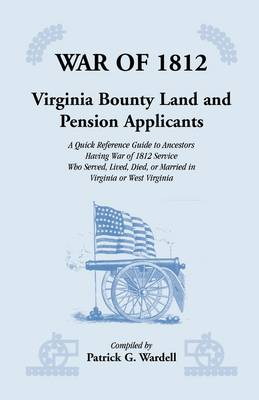 War of 1812: Virginia Bounty Land and Pension Applicants (Paperback)