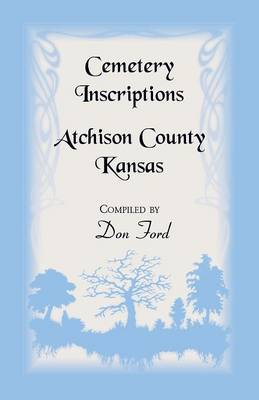 Cemetery Inscriptions, Atchison County, Kansas (Paperback)