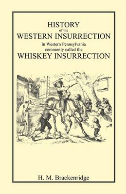 History of the Western Insurrection in Western Pennsylvania commonly called the Whiskey Insurrection (Paperback)
