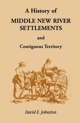 History of Middle New River Settlements and Contiguous Territory (Paperback)