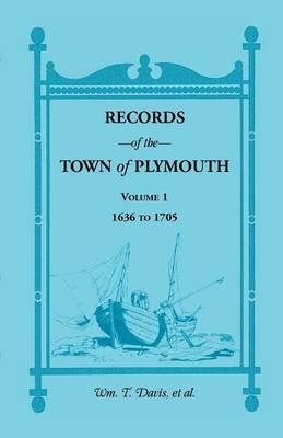 Records of the Town of Plymouth, Volume 1 1636-1705 (Paperback)