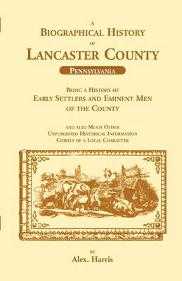A Biographical History of Lancaster County (Pennsylvania): Being a History of Early Settlers and Eminent Men of the County (Paperback)