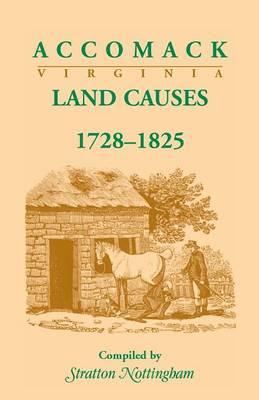 Accomack (Virginia) Land Causes, 1728-1825 (Paperback)