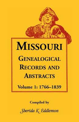Missouri Genealogical Records and Abstracts, Volume 1: 1766-1839 - Missouri Genealogical Records and Abstracts 1 (Paperback)