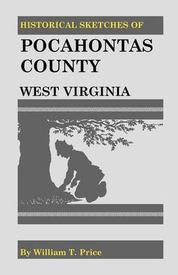Historical Sketches of Pocahontas County, West Virginia - Heritage Classic (Paperback)