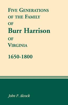 Five Generations of the Family of Burr Harrison of Virginia, 1650-1800 (Paperback)
