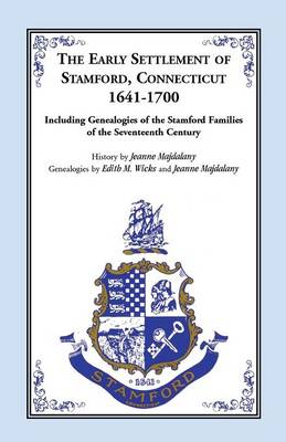 Story of the Early Settlers of Stamford, Connecticut, 1641-1700, Including Genealogies of Principal Families (Paperback)
