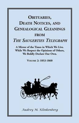 Obituaries, Death Notices, and Genealogical Gleanings from the Saugerties Telegraph: Volume 2, 1853-1860 (Paperback)