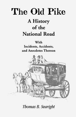 The Old Pike: A History of the National Road: With Incidents, Accidents & Anecdotes Thereon - Heritage Classic (Paperback)
