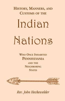 History, Manners, and Customs of the Indian Nations Who Once Inhabited Pennsylvania and the Neighboring States - Memoirs of the Historical Society of Pennsylvania 12 (Paperback)
