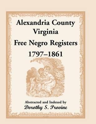 Alexandria County, Virginia, Free Negro Register, 1797-1861 (Paperback)