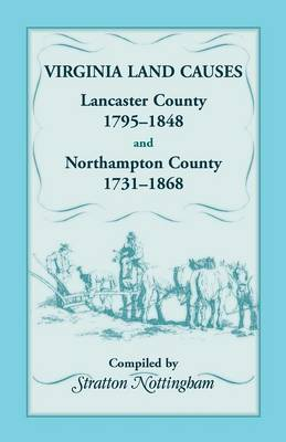Virginia Land Causes: Lancaster County, 1795 - 1848 and Northampton County, 1731 -1868 (Paperback)