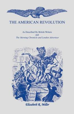 The American Revolution: As Described by British Writers and the Morning Chronicle and London Advertiser (Paperback)