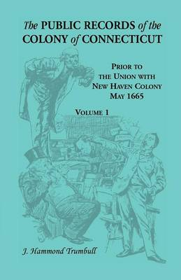 The Public Records of the Colony of Connecticut, Prior to the Union with New Haven Colony, May 1665 (Paperback)