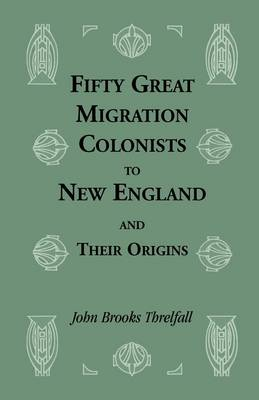 Fifty Great Migration Colonists to New England & Their Origins - Heritage Classic (Paperback)