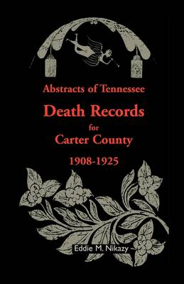 Abstracts of Tennessee Death Records for Carter County: 1908-1925 (Paperback)