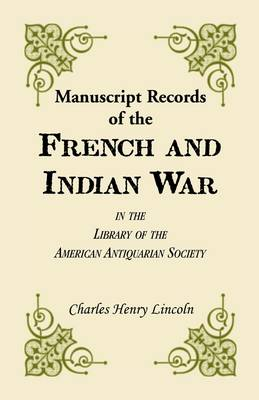Manuscript Records of the French and Indian War in the Library of the American Antiquarian Society - Transactions and Collections of the American Antiquarian Soc 11 (Paperback)