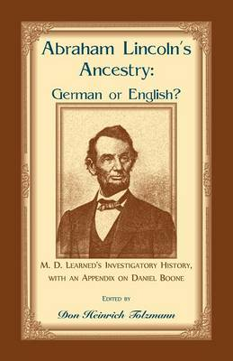 Abraham Lincoln's Ancestry: German or English? M. D. Learned's Investigatory History, with an Appendix on Daniel Boone (Paperback)