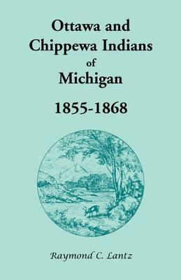 Ottawa and Chippewa Indians of Michigan, 1855-1868 (Paperback)