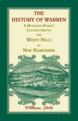 The History of Warren, a Mountain Hamlet Located among the White Hills of New Hampshire - Heritage Classic (Paperback)