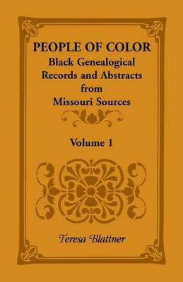 People of Color: Black Genealogical Records and Abstracts from Missouri Sources, Volume 1 (Paperback)