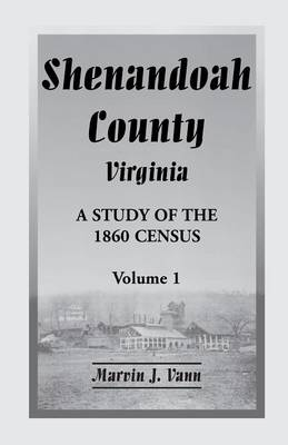 Shenandoah County, Virginia: A Study of the 1860 Census with Supplemental Data, Volume 1 (Paperback)
