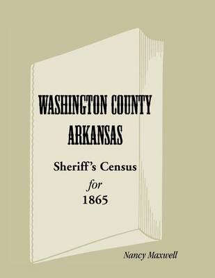 Washington County, Arkansas, Sheriff's Census for 1865 (Paperback)