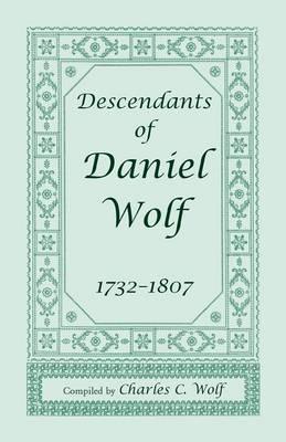 Descendants of Daniel Wolf, 1732-1807 (Paperback)