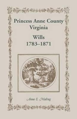 Princess Anne County, Virginia, Wills, 1783-1871 (Paperback)