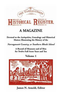 The Narragansett Historical Register, a Magazine Devoted to the Antiquities, Genealogy and Historical Matter Illustrating the History of the Narra-Gansett Country, or Southern Rhode Island. a Record of Measures and of Men for Twelve Full Score Years and Ten, V - Narragansett Historical Register, 1 (Paperback)