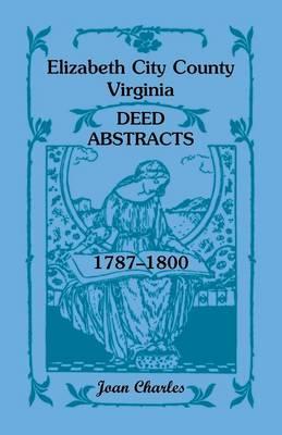 Elizabeth City County, Virginia Deed Abstracts, 1787-1800 (Paperback)