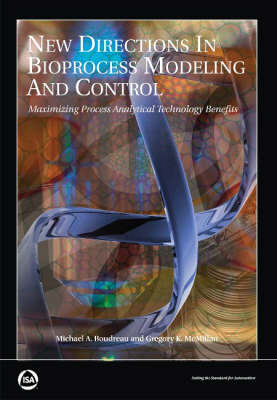 New Directions in Bioprocess Modeling and Control: Maximizing Process Analytical Technology Benefits (Paperback)