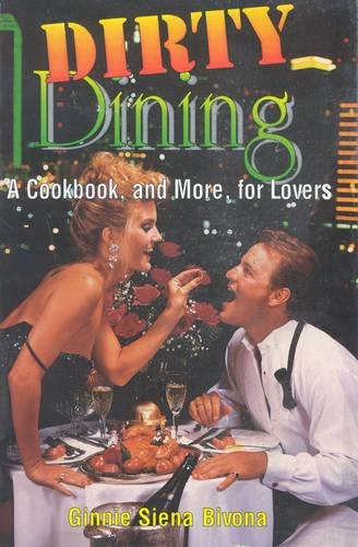 Dirty Dining: A Cookbook and More for Lovers (Paperback)