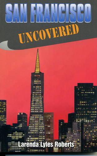 San Francisco Uncovered (Paperback)