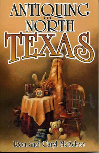 Antiquing in North Texas: A Guide to Antique Shops, Malls, and Flea Markets (Paperback)