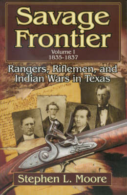 Savage Frontier 1835-1837: v. 1: Rangers, Rifleman and Indian Wars in Texas (Paperback)