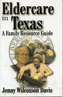 Eldercare in Texas: A Family Resource Guide (Paperback)
