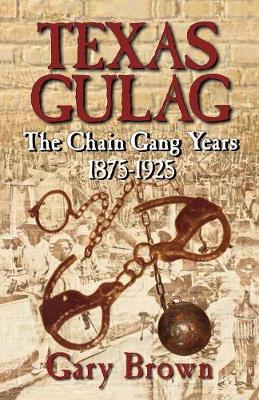 Texas Gulag: The Chain Gang Years 1875-1925 (Paperback)