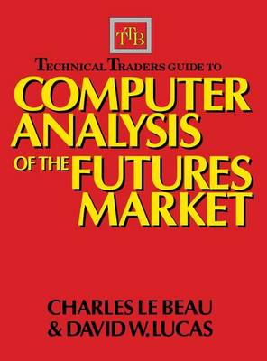 Technical Traders Guide to Computer Analysis of the Futures Markets (Hardback)