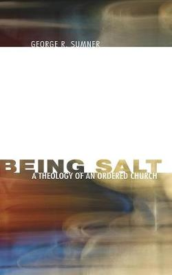Being Salt: A Theology of an Ordered Church (Paperback)