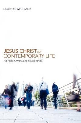 Jesus Christ for Contemporary Life: His Person, Work, and Relationships (Paperback)